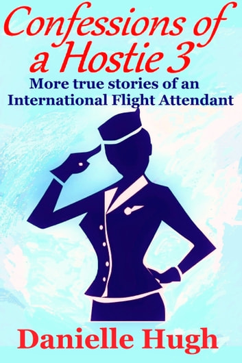 Confessions of a Hostie 3: More True Stories of an International Flight Attendant ebook by Danielle Hugh