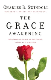The Grace Awakening - Believing in grace is one thing. Living it is another. ebook by Charles Swindoll