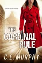 The Cardinal Rule - The Strongbox Chronicles, #1 ebook by C.E. Murphy