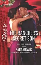 The Rancher's Secret Son - A Sexy Western Contemporary Romance ebook by Sara Orwig