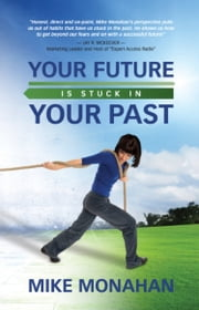 Your Future is Stuck in Your Past ebook by Mike Monahan