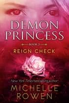 Demon Princess: Reign Check - Demon Princess, #2 ebook by Michelle Rowen
