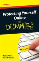 AARP Protecting Yourself Online For Dummies ebook by Nancy C. Muir, Ryan C. Williams