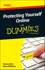 AARP Protecting Yourself Online For Dummies ebook by Nancy C. Muir,Ryan C. Williams