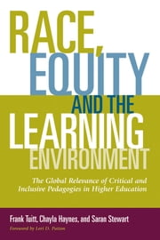 Race, Equity, and the Learning Environment - The Global Relevance of Critical and Inclusive Pedagogies in Higher Education ebook by Frank Tuitt,Chayla Haynes,Saran Stewart,Lori D. Patton