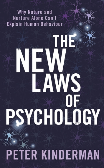 The New Laws of Psychology - Why Nature and Nurture Alone Can't Explain Human Behaviour ebook by Peter Kinderman