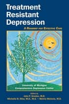 Treatment Resistant Depression ebook by John F. Greden,Michelle B. Riba,Melvin G. McInnis,University of Michigan Comprehensive Depression Center