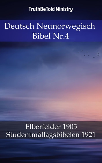 Deutsch Neunorwegisch Bibel Nr.4 - Elberfelder 1905 - Studentmållagsbibelen 1921 ebook by TruthBeTold Ministry