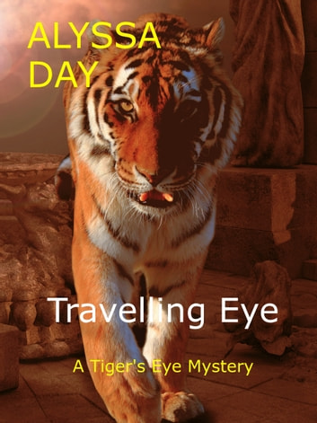 Travelling Eye - A Tiger's Eye Mystery ebook by Alyssa Day