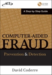 Computer Aided Fraud Prevention and Detection - A Step by Step Guide ebook by David Coderre