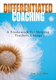 Differentiated Coaching - A Framework for Helping Teachers Change ebook by Jane A. G. Kise