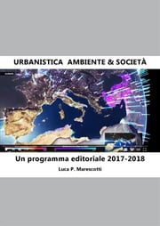 Urbanistica. Ambiente & Società. Un programma editoriale 2017-2018 ebook by Kobo.Web.Store.Products.Fields.ContributorFieldViewModel
