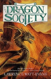The Dragon Society ebook by Lawrence Watt-Evans