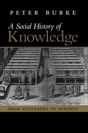 Social History of Knowledge - From Gutenberg to Diderot ebook by Peter Burke