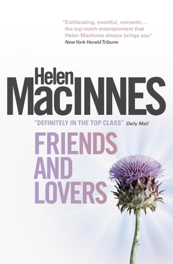 Friends and Lovers ebook by Helen Macinnes