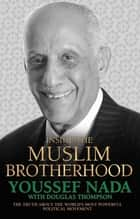 Inside the Muslim Brotherhood - The Truth About The World's Most Powerful Political Movement ebook by Youssef Nada