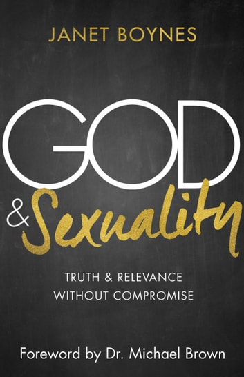 God & Sexuality - Truth and Relevance Without Compromise eBook by Janet Boynes