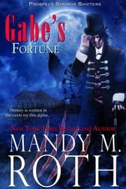 Gabe's Fortune - Prospect Springs Shifters, #3 ebook by Mandy M. Roth