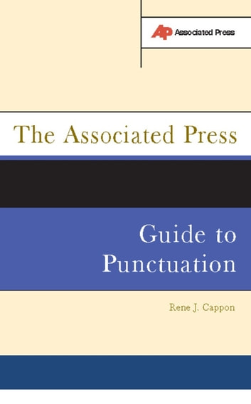 The Associated Press Guide To Punctuation ebook by Rene J. Cappon