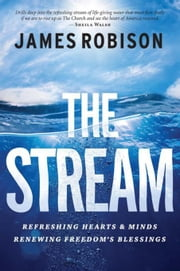 The Stream: Refreshing Hearts and Minds, Renewing Freedom's Blessings ebook by Robison, James