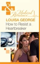 How to Resist a Heartbreaker (Mills & Boon Medical) (The Infamous Maitland Brothers, Book 2) 電子書 by Louisa George