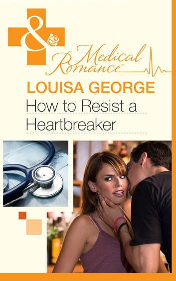 How to Resist a Heartbreaker (Mills & Boon Medical) (The Infamous Maitland Brothers, Book 2) ebook by Louisa George