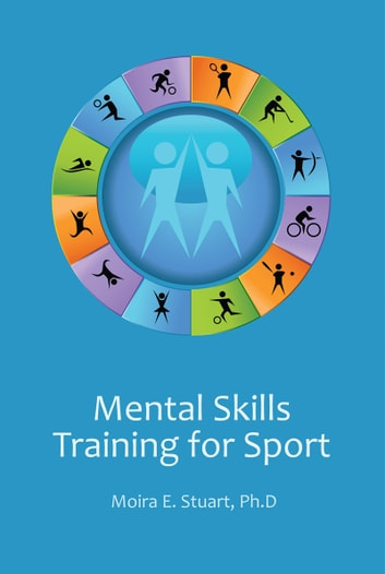 Mental Skills Training for Sport ebook by Moira E. Stuart