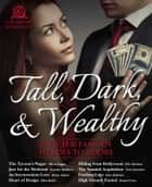 Tall, Dark, and Wealthy ebook by Olivia Logan,Susanne Matthews,Alexia Adams,Ellen Butler