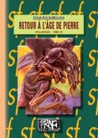 Retour à l'Âge de pierre - (Cycle de Pellucidar n° 5) ebook by Edgar Rice Burroughs