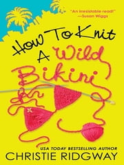 How to Knit a Wild Bikini ebook by Christie Ridgway