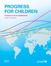 Progress for Children: A report card on adolescents (Number 10) ebook by UNICEF
