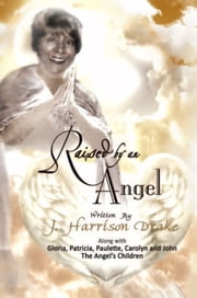 Raised By An Angel ebook by J. Harrison Drake