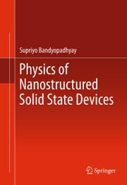 Physics of Nanostructured Solid State Devices ebook by Supriyo Bandyopadhyay