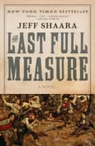 The Last Full Measure ebook by Jeff Shaara