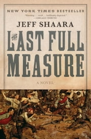 The Last Full Measure - A Novel of the Civil War ebook by Jeff Shaara