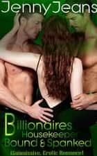 Billionaires Housekeeper Bound & Spanked Part Two (Submissive, Erotica Romance) - Billionaires Housekeeper, #2 ebook by Jenny Jeans