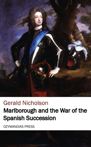 Marlborough and the War of the Spanish Succession ebook by Gerald Nicholson