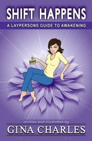 Shift Happens - A Laypersons Guide To Awakening ebook by Gina Charles
