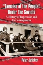 """Enemies of the People"" Under the Soviets ebook by Peter Julicher"