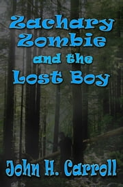 Zachary Zombie and the Lost Boy ebook by John H. Carroll