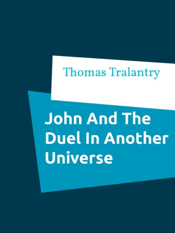John And The Duel In Another Universe - (Fantasy Short Story) ebook by Thomas Tralantry