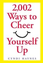 2,002 Ways to Cheer Yourself Up ebook by Cyndi Haynes