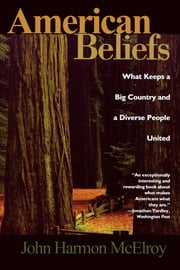 American Beliefs - What Keeps a Big Country and a Diverse People United ebook by John Harmon McElroy