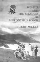 Big Sur and the Oranges of Hieronymus Bosch ebook by Henry Miller