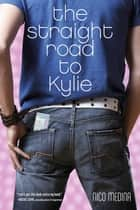 The Straight Road to Kylie ebook by Nico Medina