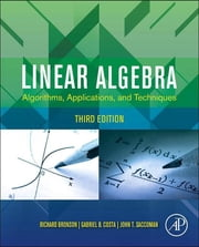 Linear Algebra - Algorithms, Applications, and Techniques ebook by Richard Bronson,Gabriel B. Costa,John T. Saccoman