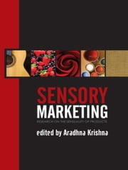 Sensory Marketing - Research on the Sensuality of Products ebook by Aradhna Krishna