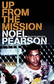 Up from the Mission - Selected Writings ebook by Noel Pearson