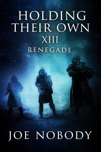 Holding Their Own XIII - Renegade ebook by Joe Nobody