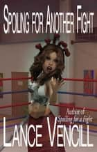 Spoiling for Another Fight ebook by Lance Vencill